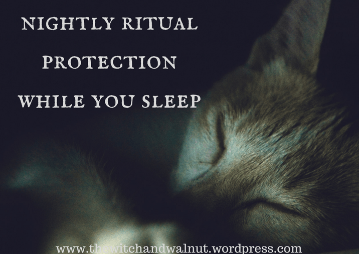 Nightly Ritual Protection While You Sleep — The Witch & Walnut