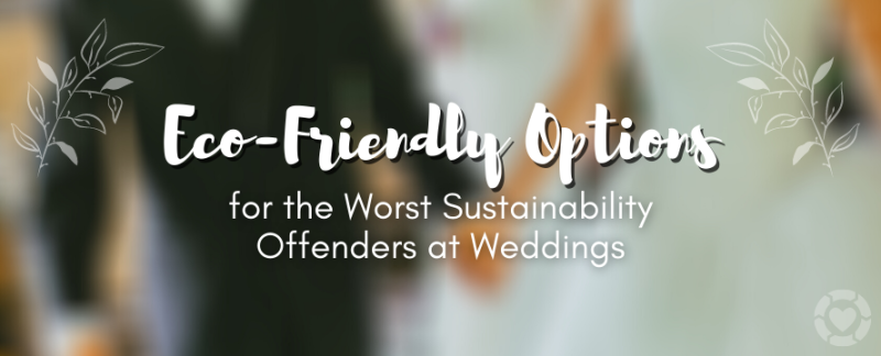 Eco-Friendly Options for the Worst Sustainability Offenders at Weddings [Visual] — ecogreenlove
