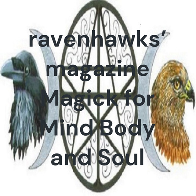 Ravenhawks' Magick for Mind Body and Soul Podcast